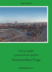 Alicja Banasik - Moja przygoda zpoznawaniem dziejów Warszawskiej Pragi